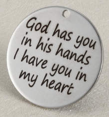 Quotes Pendant - God has you in his hands I have you in my heart